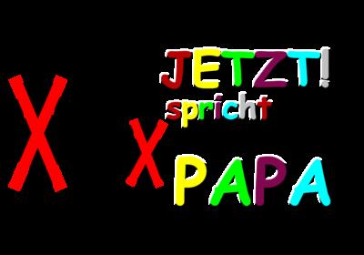 Jetzt! spricht Papa