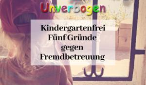 Kindergartenfrei % Gründe gegen Fremdbetreuung