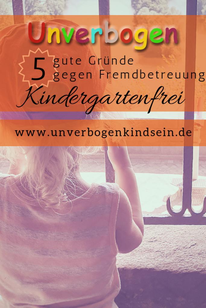 #kindergartenfrei 5Gründe gegen Fremdbetreuung | Unverbogen Kind Sein